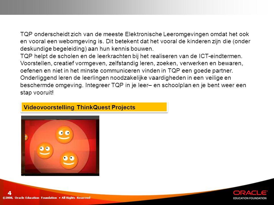 ©2008, Oracle Education Foundation • All Rights Reserved 4 TQP onderscheidt zich van de meeste Elektronische Leeromgevingen omdat het ook en vooral ee