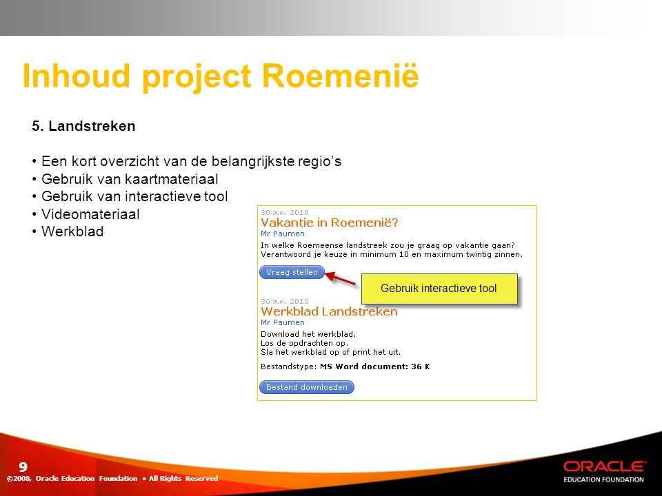10 Inhoud project Roemenië ©2008, Oracle Education Foundation • All Rights Reserved 6.