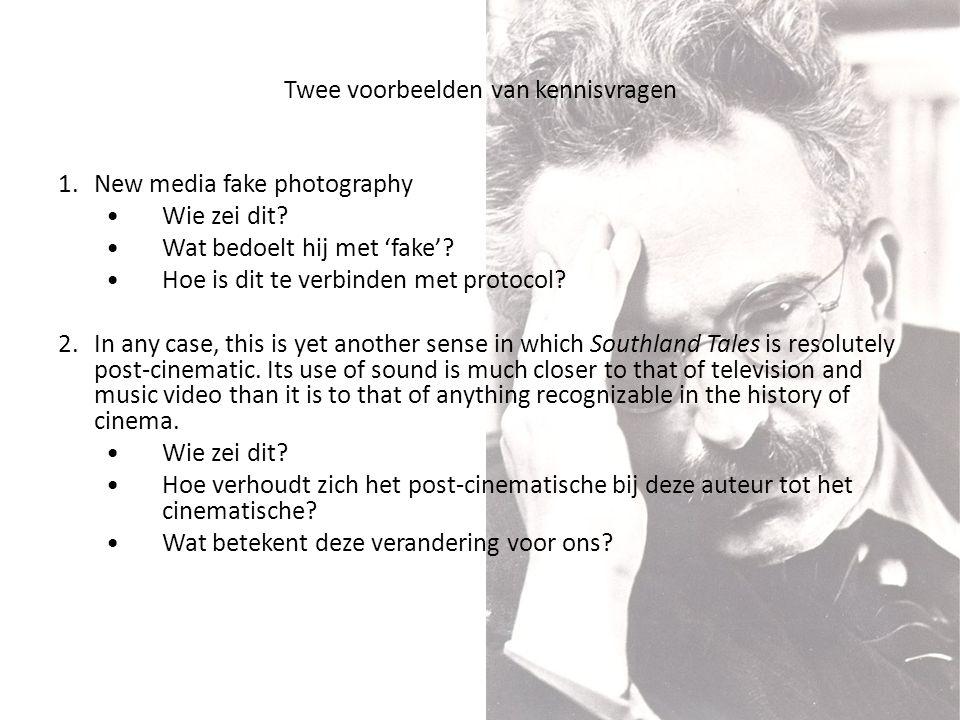 Twee voorbeelden van kennisvragen 1.New media fake photography •Wie zei dit? •Wat bedoelt hij met 'fake'? •Hoe is dit te verbinden met protocol? 2.In