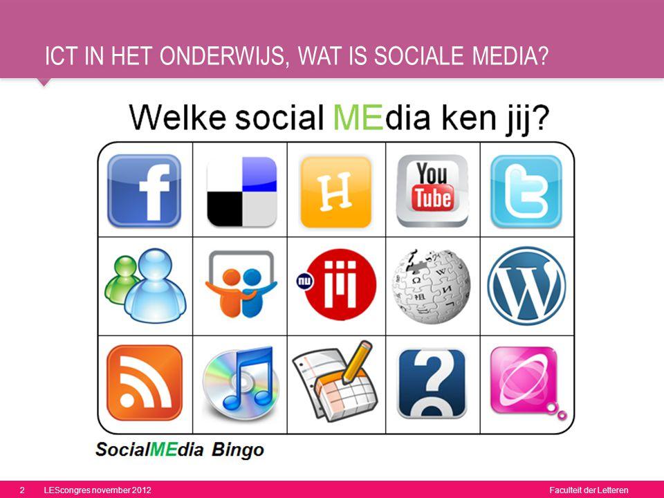Faculteit der Letteren ICT IN HET ONDERWIJS, WAT IS SOCIALE MEDIA? 2LEScongres november 2012