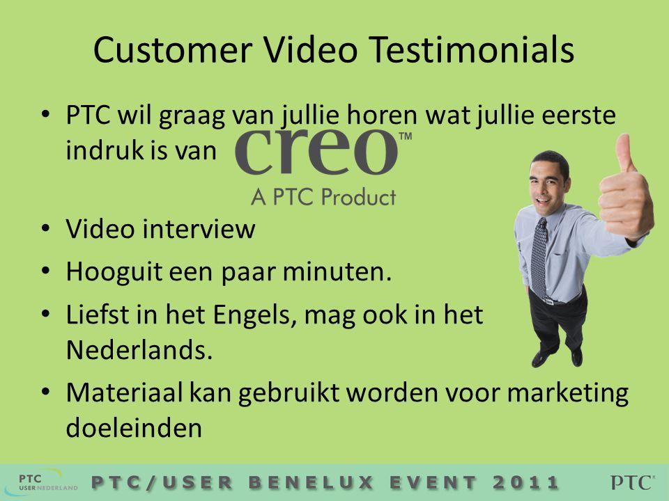 Customer Video Testimonials • PTC wil graag van jullie horen wat jullie eerste indruk is van • Video interview • Hooguit een paar minuten.