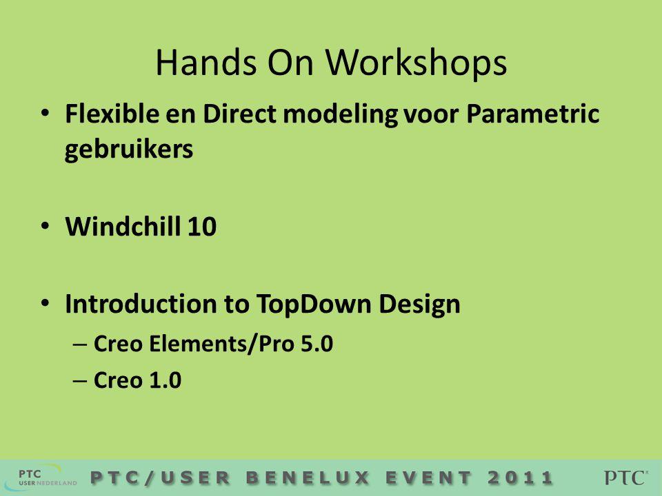 Hands On Workshops • Flexible en Direct modeling voor Parametric gebruikers • Windchill 10 • Introduction to TopDown Design – Creo Elements/Pro 5.0 –
