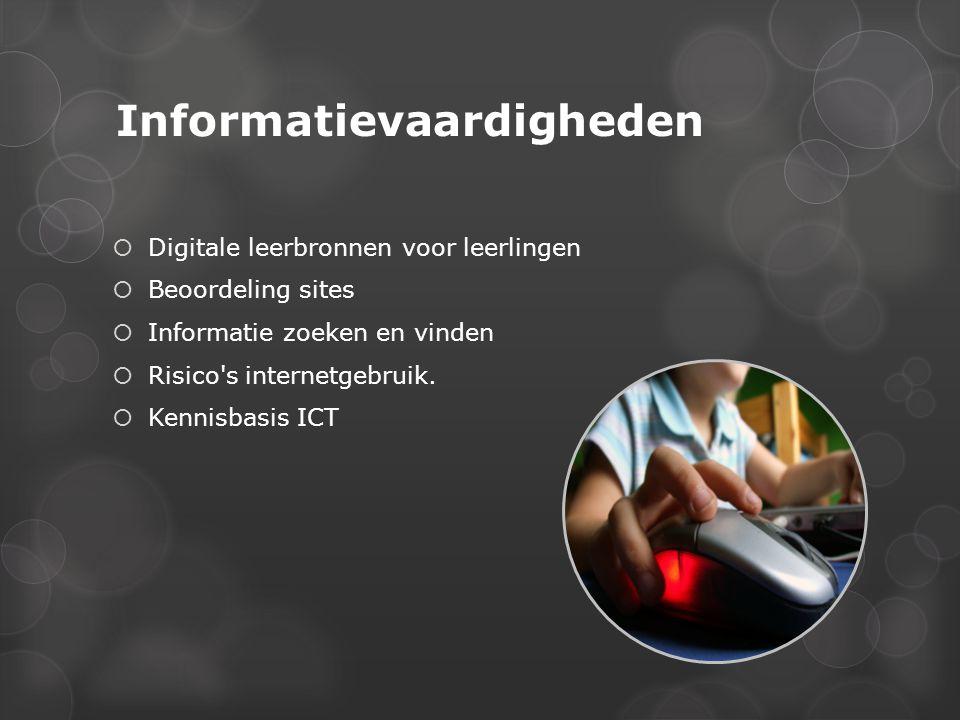 Informatievaardigheden  Digitale leerbronnen voor leerlingen  Beoordeling sites  Informatie zoeken en vinden  Risico's internetgebruik.  Kennisba