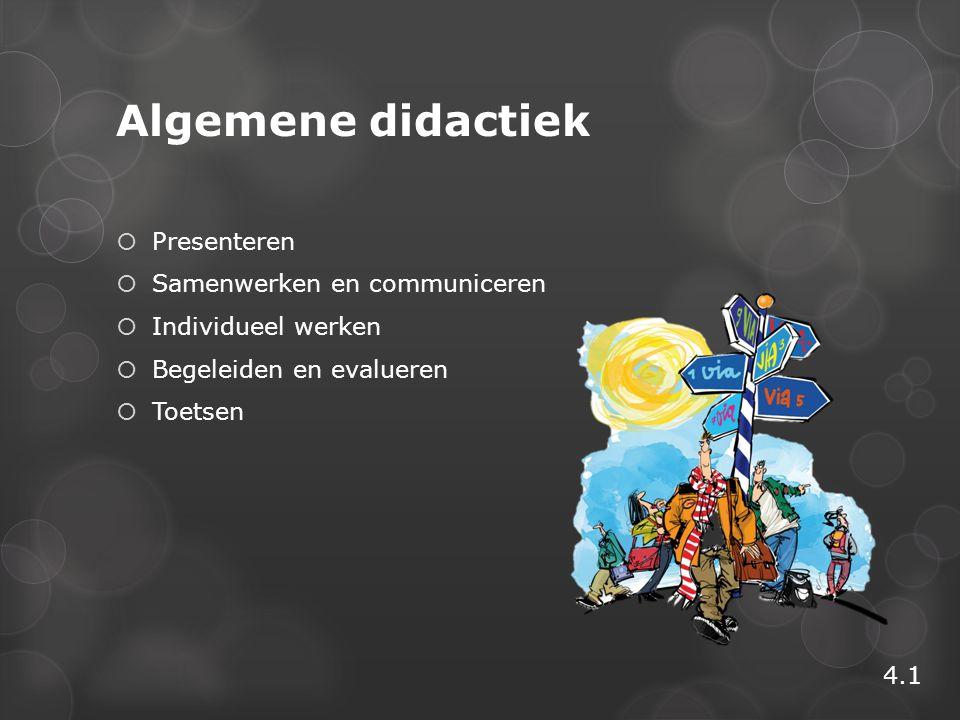 Algemene didactiek  Presenteren  Samenwerken en communiceren  Individueel werken  Begeleiden en evalueren  Toetsen 4.1