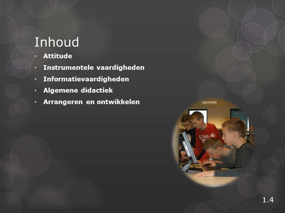 Inhoud • Attitude • Instrumentele vaardigheden • Informatievaardigheden • Algemene didactiek • Arrangeren en ontwikkelen 1.4