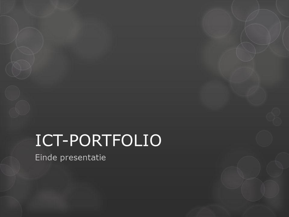 ICT-PORTFOLIO Einde presentatie