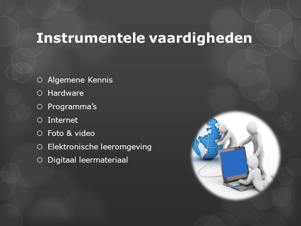 Instrumentele vaardigheden  Algemene Kennis  Hardware  Programma's  Internet  Foto & video  Elektronische leeromgeving  Digitaal leermateriaal