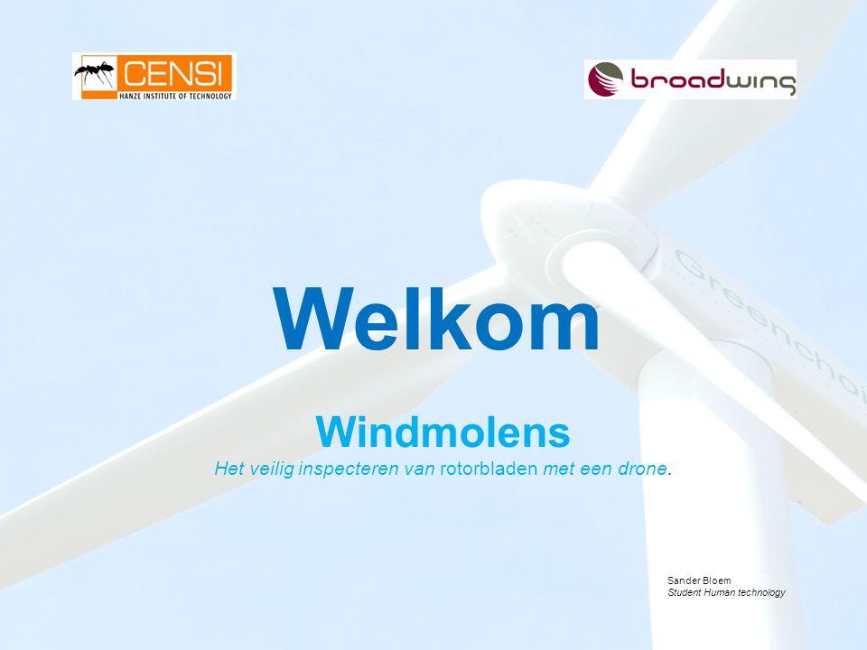 Welkom Windmolens Het veilig inspecteren van rotorbladen met een drone. Sander Bloem Student Human technology