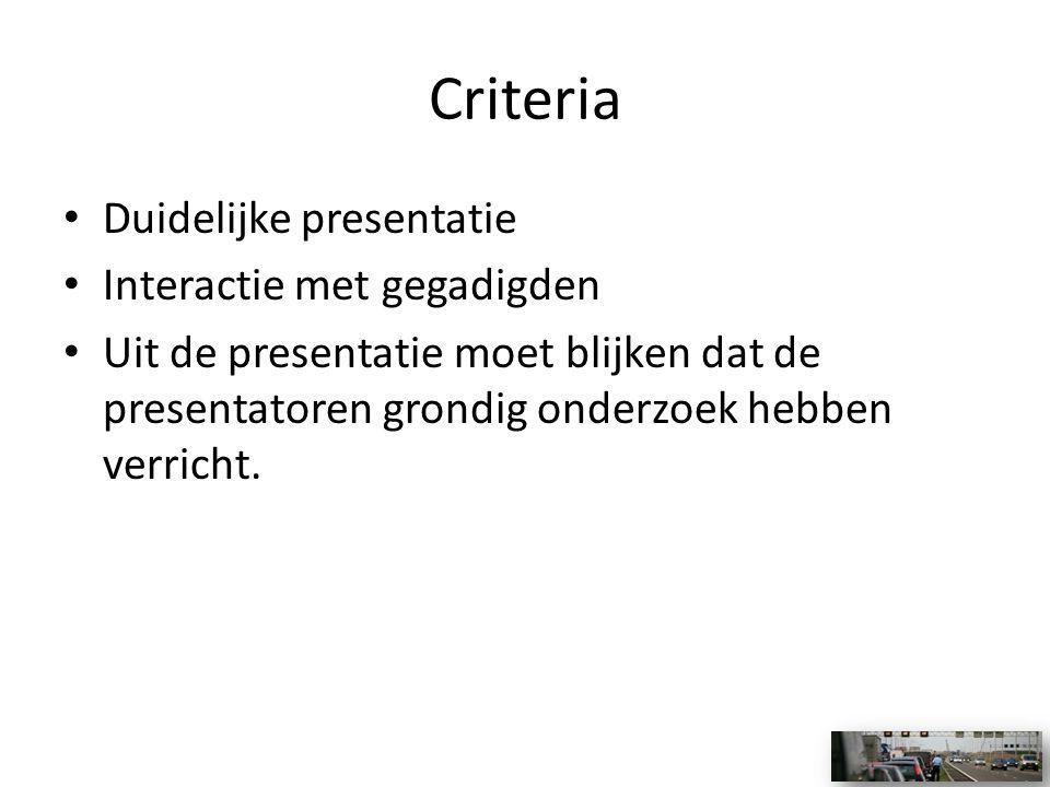 Criteria • Duidelijke presentatie • Interactie met gegadigden • Uit de presentatie moet blijken dat de presentatoren grondig onderzoek hebben verricht.
