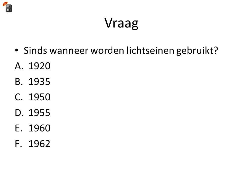 Vraag • Sinds wanneer worden lichtseinen gebruikt A.1920 B.1935 C.1950 D.1955 E.1960 F.1962