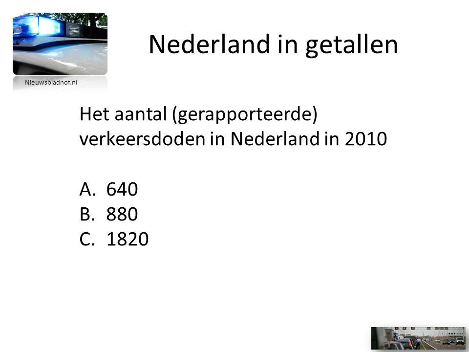 Nederland in getallen Het aantal (gerapporteerde) verkeersdoden in Nederland in 2010 A.