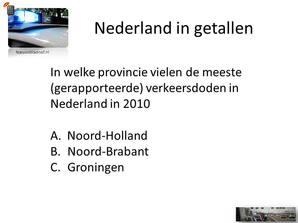 Nederland in getallen In welke provincie vielen de meeste (gerapporteerde) verkeersdoden in Nederland in 2010 A.Noord-Holland B.