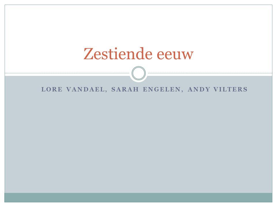 LORE VANDAEL, SARAH ENGELEN, ANDY VILTERS Zestiende eeuw