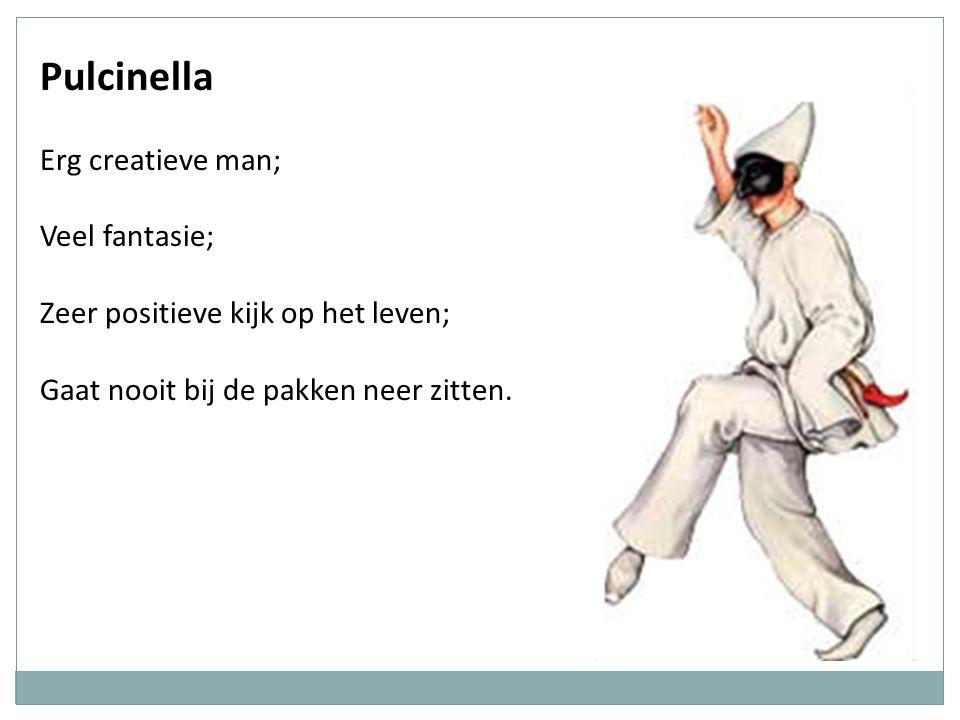Pulcinella Erg creatieve man; Veel fantasie; Zeer positieve kijk op het leven; Gaat nooit bij de pakken neer zitten.