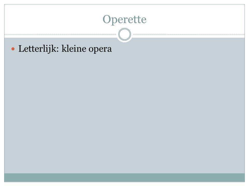 Operette  Letterlijk: kleine opera