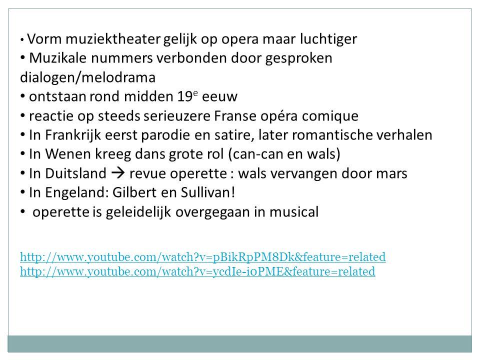 • Vorm muziektheater gelijk op opera maar luchtiger • Muzikale nummers verbonden door gesproken dialogen/melodrama • ontstaan rond midden 19 e eeuw •
