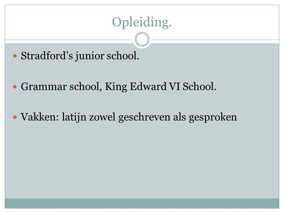 Opleiding. Stradford's junior school.  Grammar school, King Edward VI School.