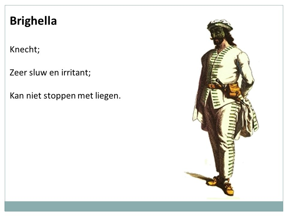 Brighella Knecht; Zeer sluw en irritant; Kan niet stoppen met liegen.