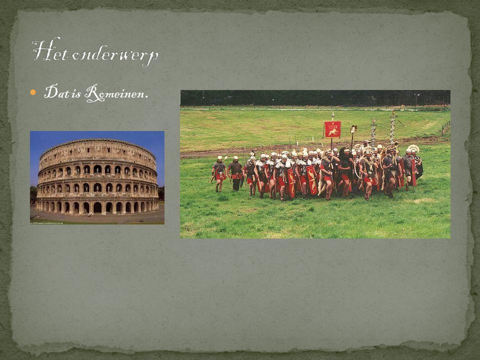  Dat is Romeinen.