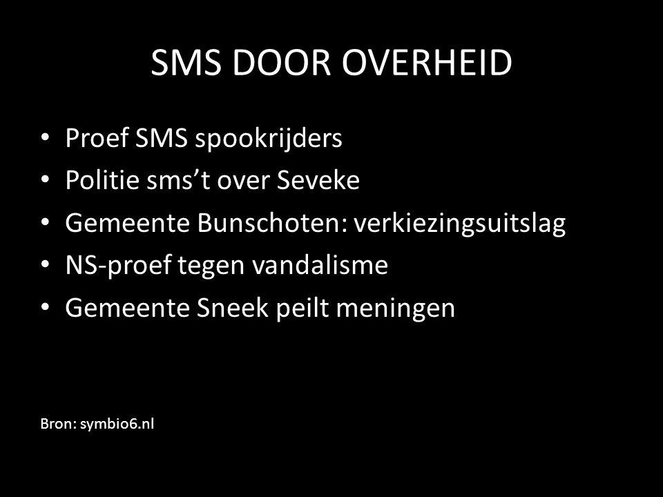 SMS DOOR OVERHEID • Proef SMS spookrijders • Politie sms't over Seveke • Gemeente Bunschoten: verkiezingsuitslag • NS-proef tegen vandalisme • Gemeente Sneek peilt meningen Bron: symbio6.nl