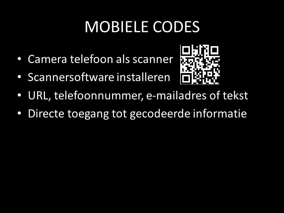 MOBIELE CODES • Camera telefoon als scanner • Scannersoftware installeren • URL, telefoonnummer, e-mailadres of tekst • Directe toegang tot gecodeerde informatie