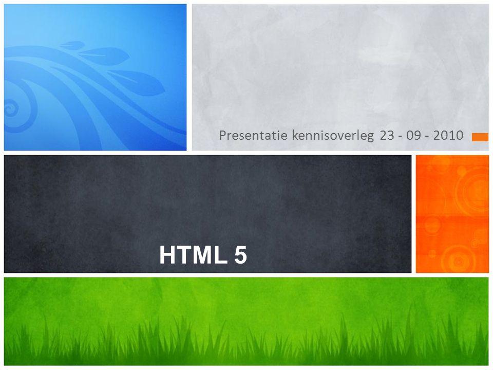 Presentatie kennisoverleg 23 - 09 - 2010 HTML 5