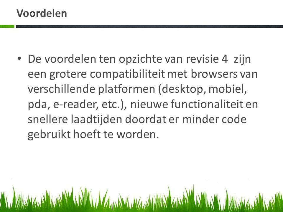 Voordelen • De voordelen ten opzichte van revisie 4 zijn een grotere compatibiliteit met browsers van verschillende platformen (desktop, mobiel, pda, e-reader, etc.), nieuwe functionaliteit en snellere laadtijden doordat er minder code gebruikt hoeft te worden.