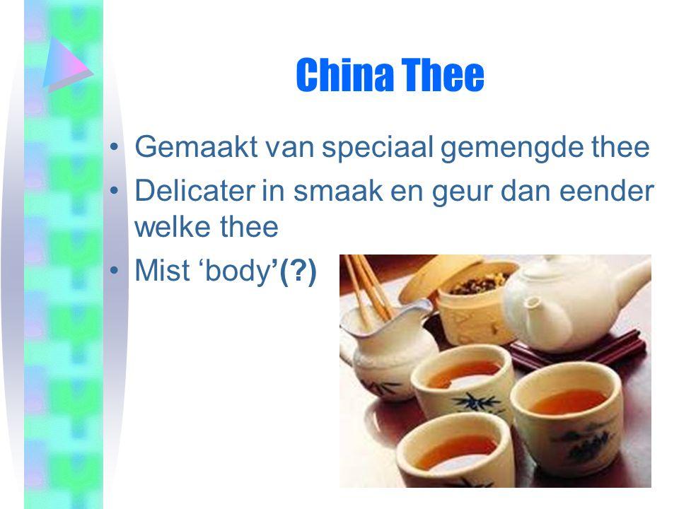 China Thee •Gemaakt van speciaal gemengde thee •Delicater in smaak en geur dan eender welke thee •Mist 'body'(?)
