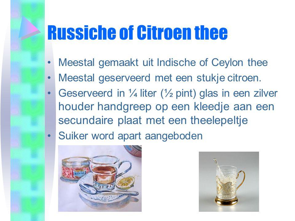 Russiche of Citroen thee •Meestal gemaakt uit Indische of Ceylon thee •Meestal geserveerd met een stukje citroen.