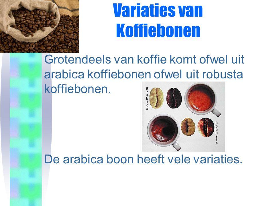 Variaties van Koffiebonen Grotendeels van koffie komt ofwel uit arabica koffiebonen ofwel uit robusta koffiebonen.