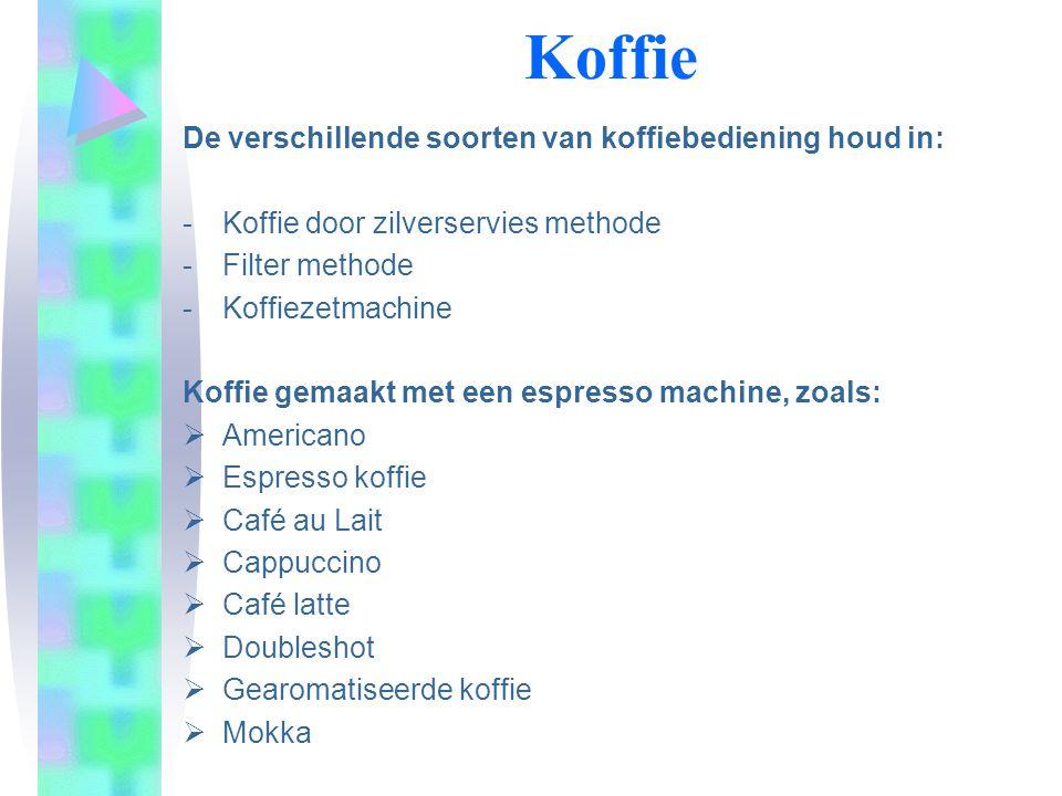 Koffie De verschillende soorten van koffiebediening houd in: -Koffie door zilverservies methode -Filter methode -Koffiezetmachine Koffie gemaakt met een espresso machine, zoals:  Americano  Espresso koffie  Café au Lait  Cappuccino  Café latte  Doubleshot  Gearomatiseerde koffie  Mokka