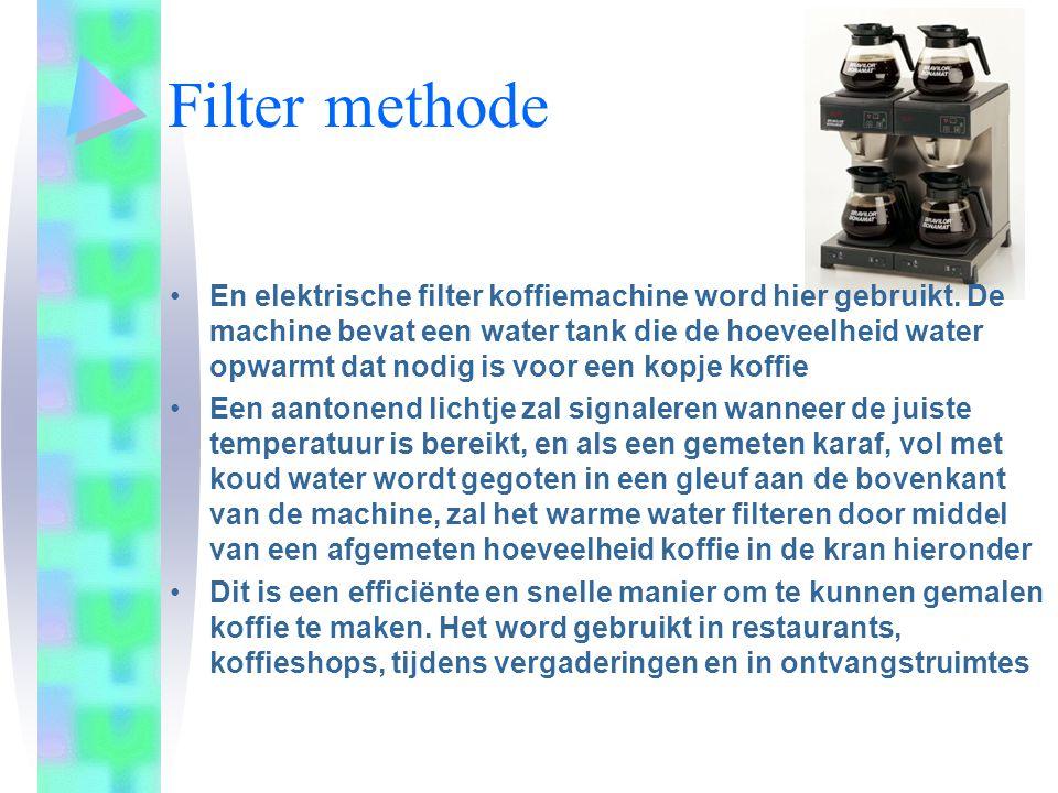 Filter methode •En elektrische filter koffiemachine word hier gebruikt.