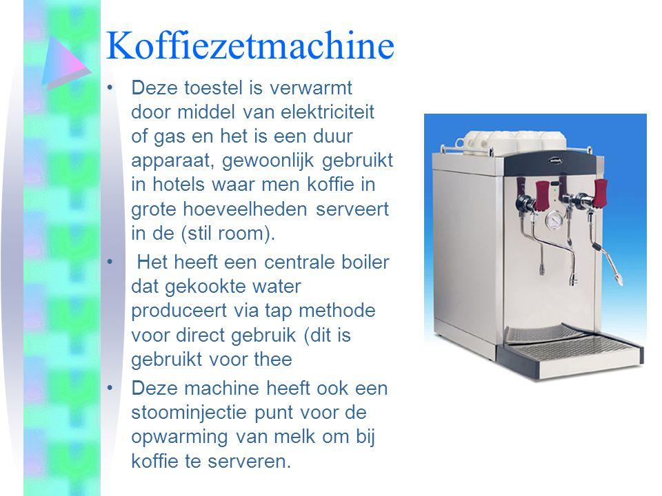Koffiezetmachine •Deze toestel is verwarmt door middel van elektriciteit of gas en het is een duur apparaat, gewoonlijk gebruikt in hotels waar men koffie in grote hoeveelheden serveert in de (stil room).