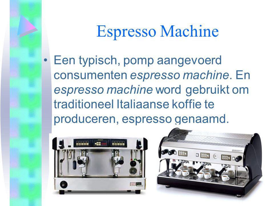 Espresso Machine •Een typisch, pomp aangevoerd consumenten espresso machine.