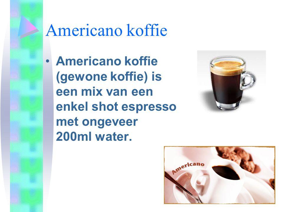Americano koffie •Americano koffie (gewone koffie) is een mix van een enkel shot espresso met ongeveer 200ml water.