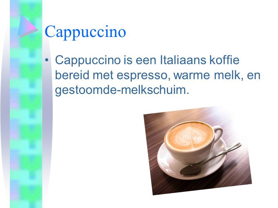 Cappuccino •Cappuccino is een Italiaans koffie bereid met espresso, warme melk, en gestoomde-melkschuim.