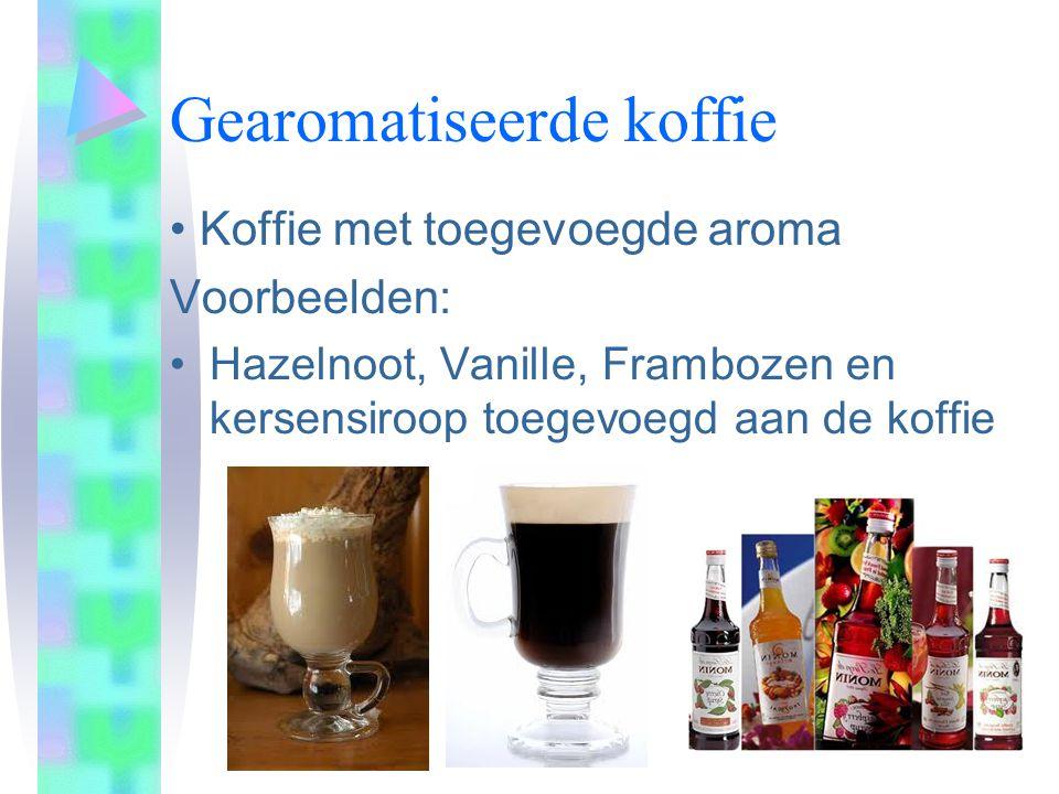 Gearomatiseerde koffie • Koffie met toegevoegde aroma Voorbeelden: •Hazelnoot, Vanille, Frambozen en kersensiroop toegevoegd aan de koffie