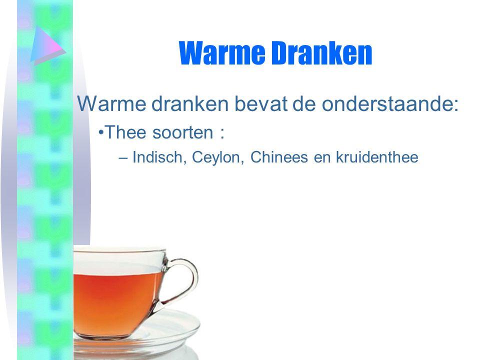 Warme Dranken Warme dranken bevat de onderstaande: •Thee soorten : – Indisch, Ceylon, Chinees en kruidenthee