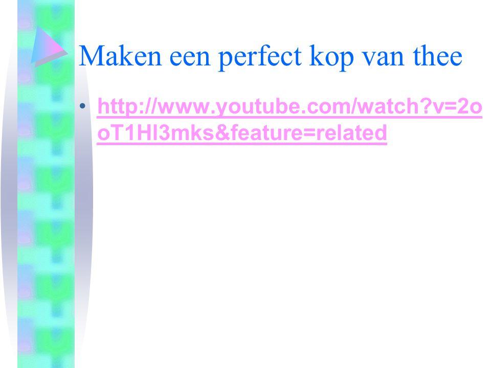 Maken een perfect kop van thee •http://www.youtube.com/watch?v=2o oT1Hl3mks&feature=relatedhttp://www.youtube.com/watch?v=2o oT1Hl3mks&feature=related