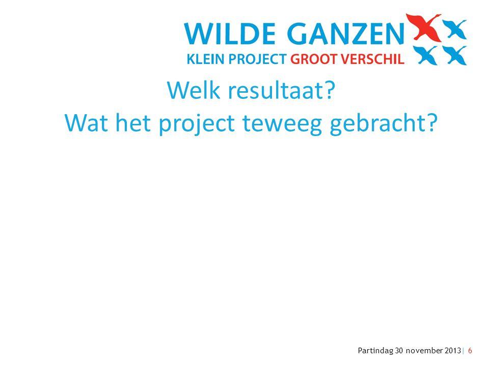 Partindag 30 november 2013| 6 Welk resultaat? Wat het project teweeg gebracht?