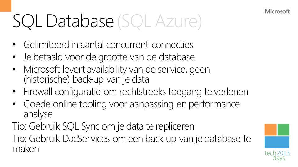 SQL Database (SQL Azure) • Gelimiteerd in aantal concurrent connecties • Je betaald voor de grootte van de database • Microsoft levert availability va