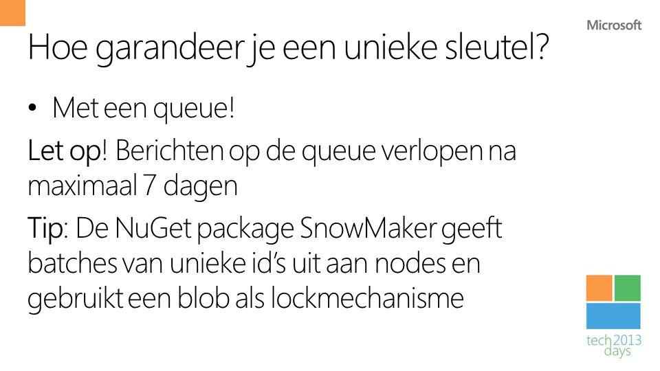 Hoe garandeer je een unieke sleutel? • Met een queue! Let op! Berichten op de queue verlopen na maximaal 7 dagen Tip: De NuGet package SnowMaker geeft