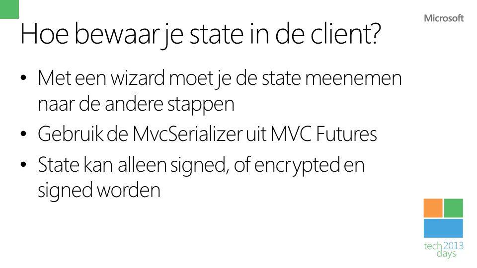 Hoe bewaar je state in de client? • Met een wizard moet je de state meenemen naar de andere stappen • Gebruik de MvcSerializer uit MVC Futures • State