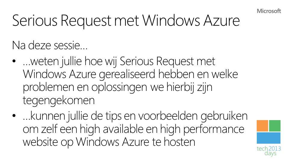 Serious Request met Windows Azure Na deze sessie… • …weten jullie hoe wij Serious Request met Windows Azure gerealiseerd hebben en welke problemen en