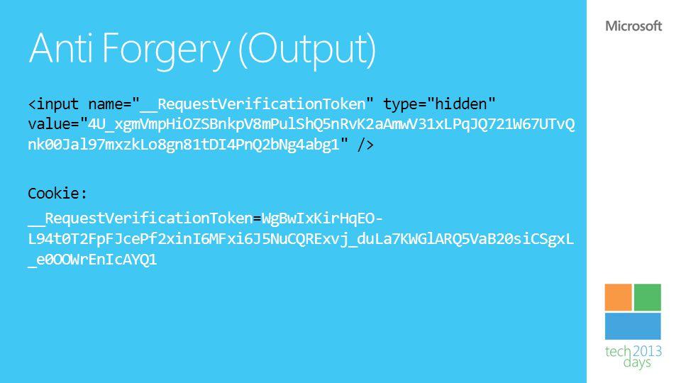 Anti Forgery (Output) Cookie: __RequestVerificationToken=WgBwIxKirHqEO- L94t0T2FpFJcePf2xinI6MFxi6J5NuCQRExvj_duLa7KWGlARQ5VaB20siCSgxL _e0OOWrEnIcAYQ