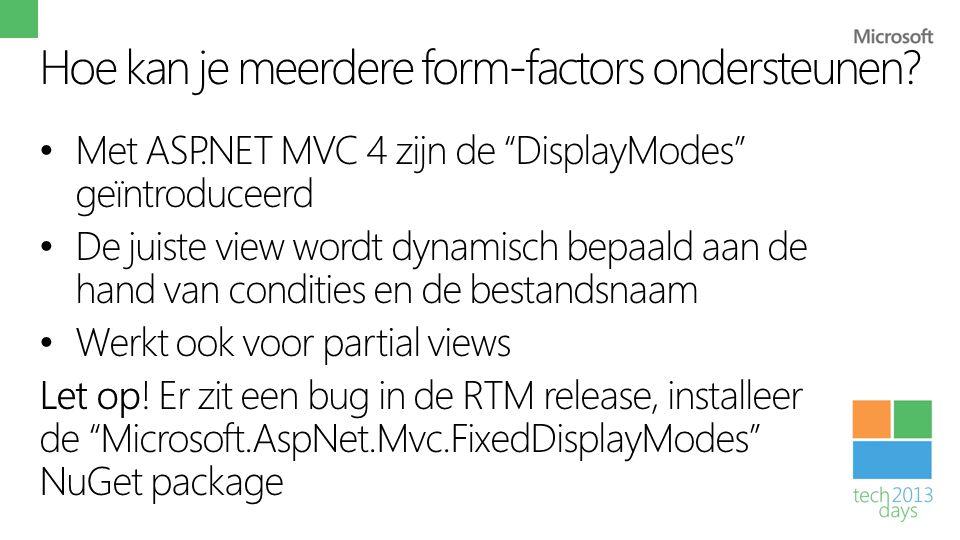 """Hoe kan je meerdere form-factors ondersteunen? • Met ASP.NET MVC 4 zijn de """"DisplayModes"""" geïntroduceerd • De juiste view wordt dynamisch bepaald aan"""