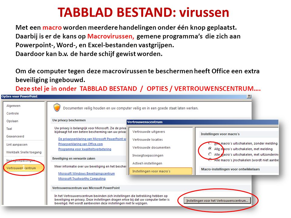 TABBLAD BESTAND: virussen Met een macro worden meerdere handelingen onder één knop geplaatst. Daarbij is er de kans op Macrovirussen, gemene programma
