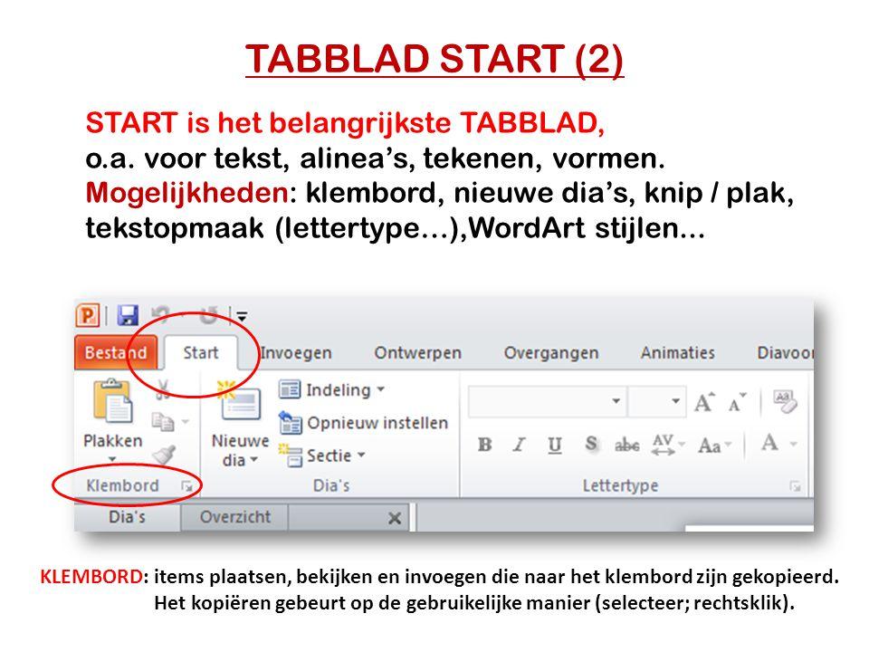 TABBLAD START (2) START is het belangrijkste TABBLAD, o.a. voor tekst, alinea's, tekenen, vormen. Mogelijkheden: klembord, nieuwe dia's, knip / plak,