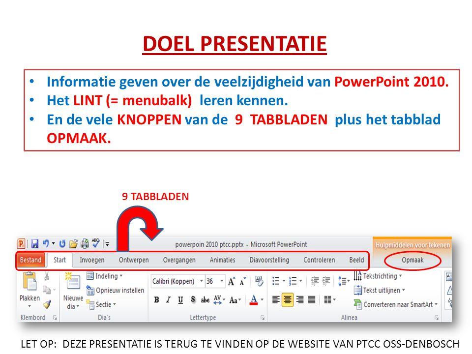 DOEL PRESENTATIE • Informatie geven over de veelzijdigheid van PowerPoint 2010. • Het LINT (= menubalk) leren kennen. • En de vele KNOPPEN van de 9 TA