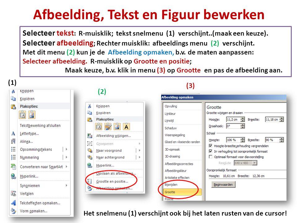 Afbeelding, Tekst en Figuur bewerken Selecteer tekst : R-muisklik; tekst snelmenu (1) verschijnt..(maak een keuze). Selecteer afbeelding ; Rechter mui